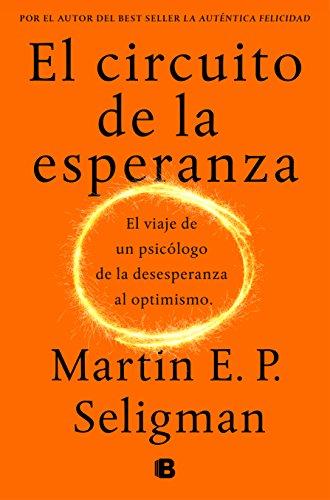 El circuito de la esperanza: El viaje de un psicólogo de la desesperanza al optimismo (No ficción) por Martin E. P. Seligman