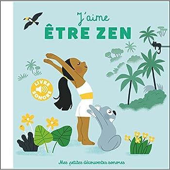 J'aime être zen : 6 Musiques, 6 Postures, 6 Ambiances (Livre Sonore)