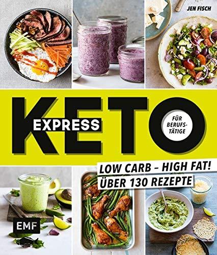 Express-Keto für Berufstätige – Schnelle ketogene Küche: Low Carb – High Fat! Über 130 Rezepte