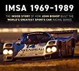 Imsa 1969–1989: The Inside Story of How John Bishop Built the World's Greatest Sports Car Racing Series
