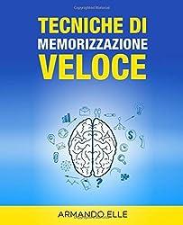 Tecniche di Memorizzazione Veloce (Memoria) by Armando Elle (2015-07-12)