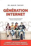 Génération Internet - Comment les écrans rendent nos enfants immatures et déprimés