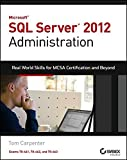 Microsoft SQL Server 2012 Administration: Real-World Skills for MCSA Certification and Beyond (Exams 70-461, 70-462, and 70-463) by Tom Carpenter(2013-06-17)...