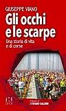 GLI OCCHI E LE SCARPE: UNA STORIA DI VITA E DI CORSE (Italian Edition)