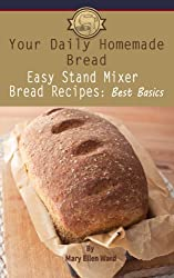 Easy Stand Mixer Bread Recipes: Best Basics (Your Daily Homemade Bread Book 1) (English Edition)