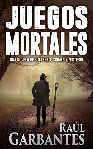 Juegos Mortales: Una novela de suspenso, crimen y misterio de [Garbantes, Raúl