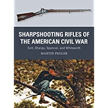 Sharpshooting Rifles of the American Civil War: Colt, Sharps, Spencer, and Whitworth