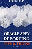 Oracle Apex Reporting Tips & Tricks by George Bara (2013-05-21)