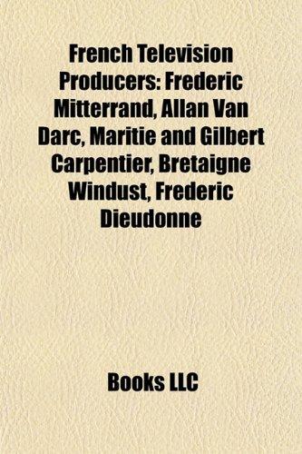French Television Producers: Frdric Mitterrand, Allan Van Darc, Maritie and Gilbert Carpentier, Bretaigne Windust, Frdric Dieudonn