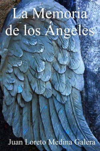 La Memoria de los Angeles por Juan Loreto Medina Galera