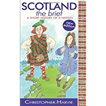 Scotland the Brief: a Short History of a Nation (Clan Scotland)