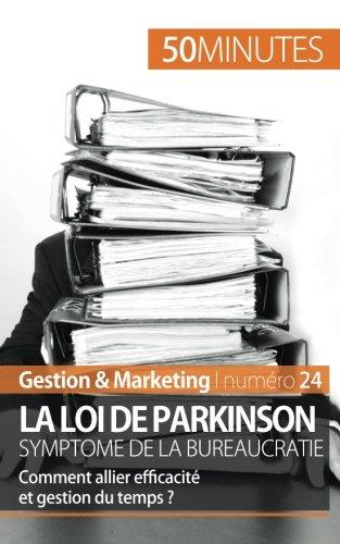 La loi de Parkinson symptome de la bureaucratie: Comment allier efficacit et gestion du temps?