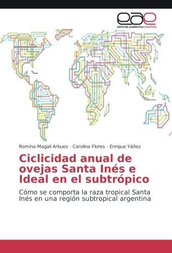 Ciclicidad anual de ovejas Santa Inés e Ideal en el subtrópico: Cómo se comporta la raza tropical Santa Inés en una región subtropical argentina por Romina Magali Arbues