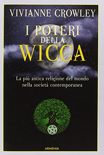 I poteri della Wicca. La più antica religione del mondo nella società contemporanea pdf