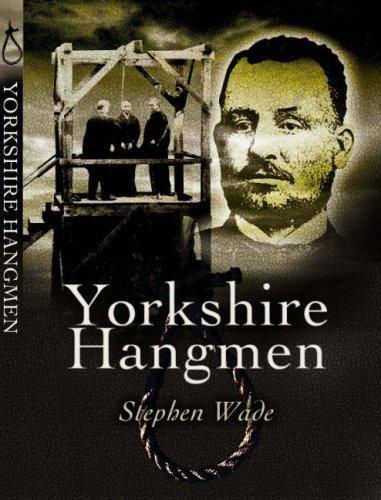 Yorkshire's Hangmen by Stephen Wade (2008-03-20)