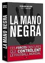 La mano negra - Ces forces obscures qui contrôlent le football mondial de Romain Molina