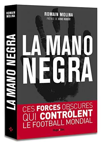 La mano negra - Ces forces obscures qui contrôlent le football mondial par Romain Molina