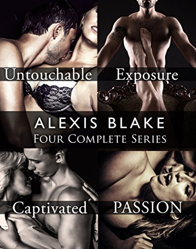 Alexis Blake's Four Series Collection: Untouchable, Exposure, Captivated, Passion
