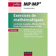 Exercices de mathématiques MP-MP* : Centrale-SupElec, Mines-Ponts, Ecole Polytechnique et ENS (Concours Ecoles d'ingénieurs)