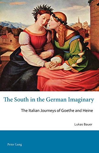 The South in the German Imaginary: The Italian Journeys of Goethe and Heine (Australian and New...