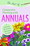 The Art of Companion Planting with Annuals: A Little Book Full of All the Information You Need