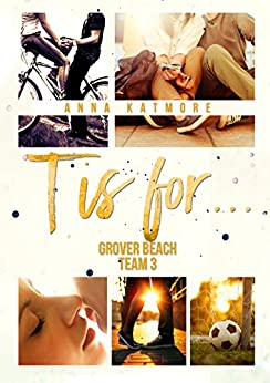 T is for... (Grover Beach Team Book 3) (English Edition) von [Katmore, Anna]