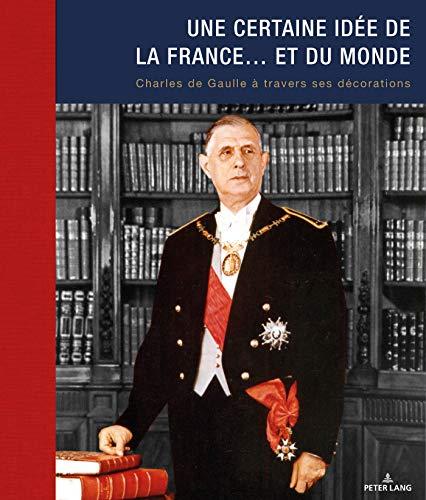 Une certaine idée de la France... et du monde: Charles de Gaulle à travers ses décorations