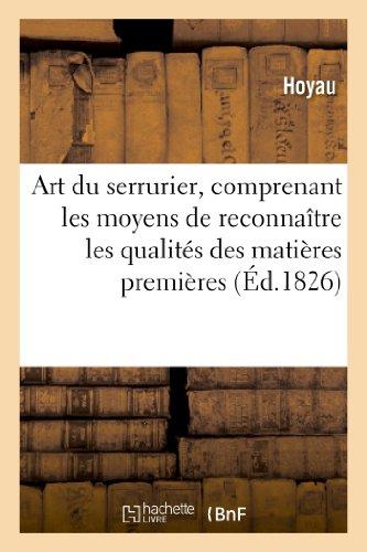 Art Du Serrurier, Comprenant Les Moyens de Reconnaitre Les Qualites Des Matieres Premieres (Savoirs Et Traditions) par Hoyau