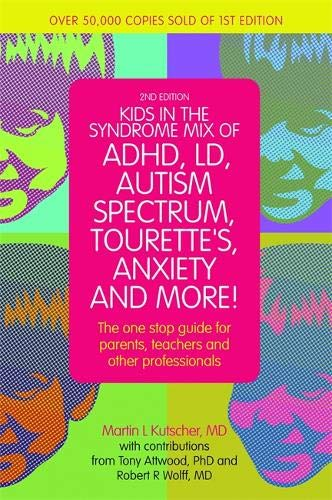 Kids in the Syndrome Mix of ADHD, LD, Autism Spectrum, Tourette's, Anxiety, and More!: The one stop guide for parents, teachers, and other professionals par M.D. Martin L. Kutscher