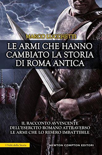 Le armi che hanno cambiato la storia di Roma antica