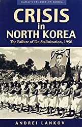 Crisis in North Korea: The Failure of De-stalinization, 1956 (Hawai'i Studies on Korea (Paperback)) by Andrei N. Lankov (2007-09-30)