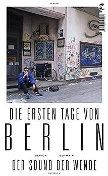 Die ersten Tage von Berlin: Der Sound der Wende von [Gutmair, Ulrich]