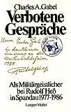 Verbotene Gespräche - Als Militärgeistlicher bei Rudolf Heß in Spandau - Charles Gabel