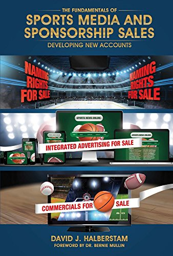 The Fundamentals of Sports Media and Sponsorship Sales: Developing New Accounts por David J. Halberstam