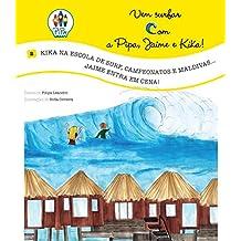 Kika na Escola de Surf, Campeonatos e Maldivas... Jaime entra em Cena! (Vem Surfar com a Pipa, Jaime e Kika! Livro 2) (Portuguese Edition)
