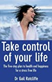 Take Control of Your Life: The Five-step Plan to Health and Happiness