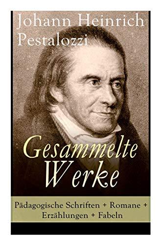 Gesammelte Werke: Pädagogische Schriften + Romane + Erzählungen + Fabeln