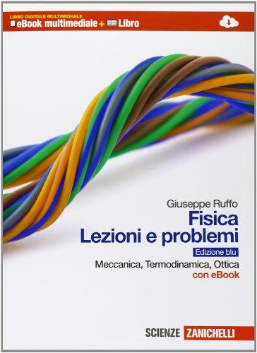 Fisica: lezioni e problemi. Ediz. blu. Con espansione online. Per le Scuole superiori