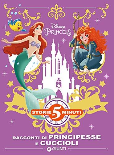 Racconti di principesse e cuccioli. Storie da 5 minuti. Disney princess. Ediz. a colori