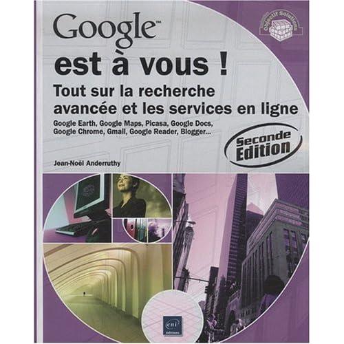 Google est à vous ! - Tout sur la recherche avancée et les services en ligne (2ième édition)