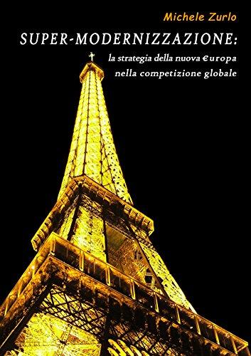 SUPER-MODERNIZZAZIONE: La strategia della nuova €uropa nella competizione globale (Italian Edition) por Michele Zurlo