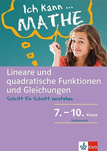 Klett Ich kann ... Mathe - Lin. u. quadratische Funktionen und Gleichungen 7.-10: Schritt für Schritt verstehen (Klett Ich kann ... Mathe / Mathematik Schritt für Schritt verstehen)