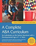 A Complete ABA Curriculum for Individuals on the Autism Spectrum with a Developmental Age of 1-4 Years: A Step-by-Step Treatment Manual Including ... Materials for Teaching 140 Foundational Skill