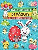 Livre de Coloriage de Pâques: Livre de Coloriage de lapins heureux, œufs de Pâques, poussins, paniers et plus!