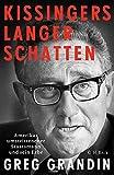 Kissingers langer Schatten: Amerikas umstrittenster Staatsmann und sein Erbe