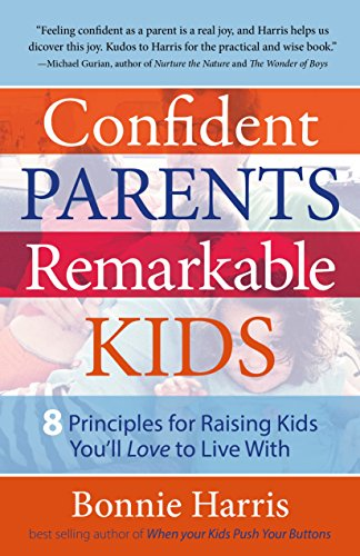 Confident Parents, Remarkable Kids: 8 Principles for Raising Kids ...