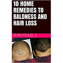 10 HOME REMEDIES TO BALDNESS AND HAIR LOSS (English Edition)