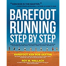 Barefoot Running Step by Step: Barefoot Ken Bob, the Guru of Shoeless Running, Shares His Personal Technique for Running with More Speed, Less Impact, Fewer Injuries and More Fun by Roy M. Wallack (2011-05-01)