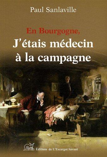 En Bourgogne J'étais Medecin a la Campagne par Sanlaville Paul