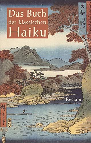 Das Buch der klassischen Haiku: Japanische Dreizeiler